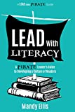 img - for Lead with Literacy: A PIRATE Leader's Guide to Developing a Culture of Readers (A Lead Like a PIRATE Guide) book / textbook / text book