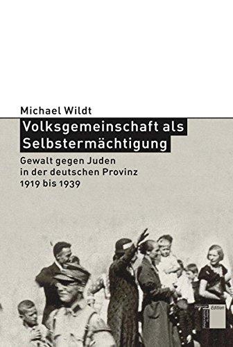 Volksgemeinschaft als Selbstermächtigung. Gewalt gegen Juden in der deutschen Provinz 1919 bis 1939