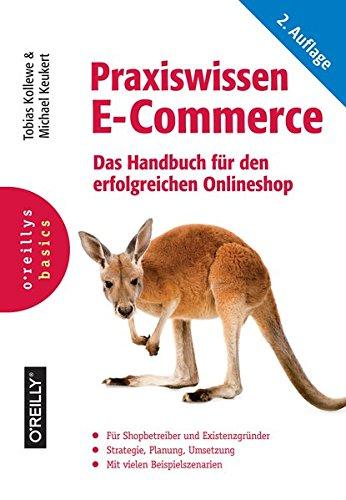 Praxiswissen E-Commerce: Das Handbuch für den erfolgreichen Onlineshop Gebundenes Buch – 1. September 2016 Tobias Kollewe Michael Keukert O' Reilly 3960090226