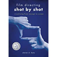 Film Directing: Shot by Shot - 25th Anniversary Edition: Visualizing from Concept to Screen