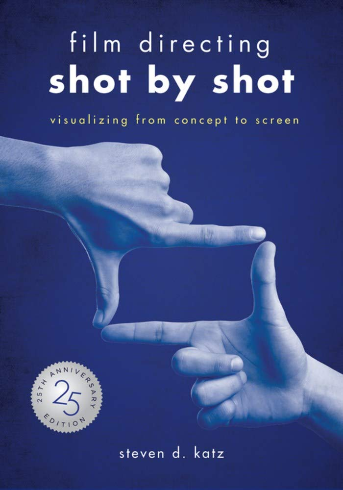 Film Directing: Shot by Shot – 25th Anniversary Edition: Visualizing from Concept to Screen
