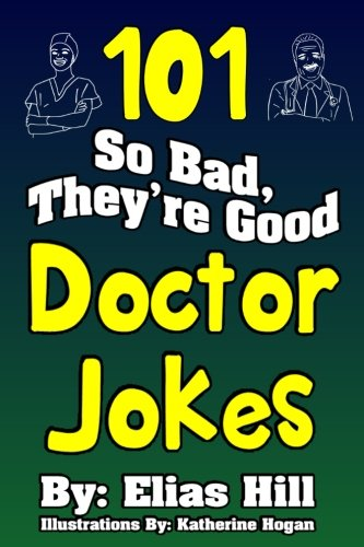 101 So Bad, They're Good Doctor Jokes