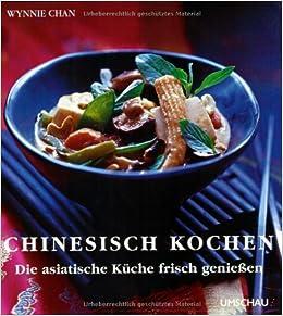 Asiatische Küche chinesisch kochen die asiatische küche frisch geniessen amazon de