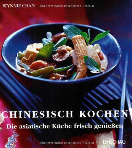 Chinesisch Kochen: Die asiatische Küche frisch geniessen