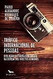 Tráfico internacional de pessoas: Evolução histórica com ênfase na defesa dos direitos humanos (Portuguese Edition)