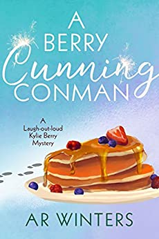 A Berry Cunning Conman: A Humorous Cozy Mystery (Kylie Berry Mysteries Book 4) by [Winters, A.R.]