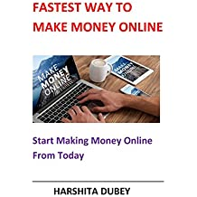 FASTEST WAY TO MAKE MONEY ONLINE: Start Making Money Online From Today
