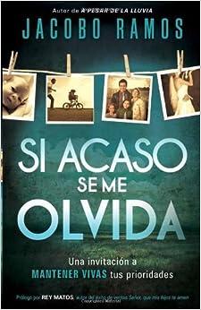 Si acaso se me olvida: Como encontrar el camino hacia una vida extraordinaria (Spanish Edition) by Jacobo Ramos (2011-05-03)