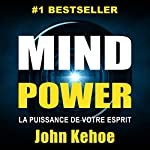Mind Power: La Puissance de Votre Esprit [Mind Power: The Power of Your Spirit] | John Kehoe
