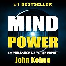 Mind Power: La Puissance de Votre Esprit [Mind Power: The Power of Your Spirit] | Livre audio Auteur(s) : John Kehoe Narrateur(s) : Maxime Metzger
