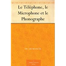 Le Téléphone, le Microphone et le Phonographe (French Edition)