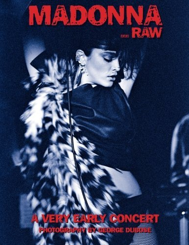 Download Madonna...Raw: A Very Early Concert by Mr George S. W. DuBose (2015-11-10) PDF