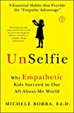 "Hailed as ""an absolute must-read"" (Jean Twenge) and a book that ""will change your kids' lives"" (Jack Canfield), UnSelfie by Dr. Michele Borba explains what parents and educators MUST do to combat the growing empathy crisis among children toda..."