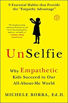 UnSelfie: Why Empathetic Kids Succeed in Our All-About-Me World by [Borba, Michele]