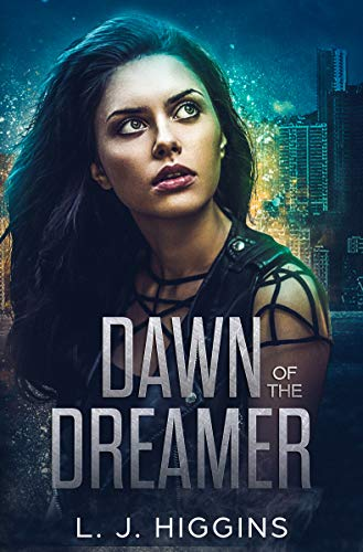 Dawn of the Dreamer (Dreamer Trilogy Book 1) by [Higgins, L.J.]