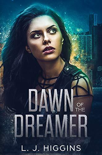 Dawn of the Dreamer (Dreamer Trilogy Book 1) by [Higgins, L.J.]