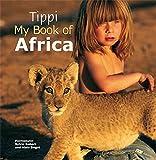 Tippi: My Book of Africa by Tippi Degre (1-Jul-2014) Paperback