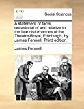 A Statement of Facts, Occasional of and Relative to the Late Disturbances at the Theatre-Royal, Ednburgh, by James Fennell, James Fennell, 1170401260