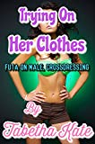 Trying On Her Clothes: Futa On Male, Crossdressing