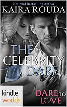 Dare To Love Series: The Celebrity Dare (Kindle Worlds Novella) by [Rouda, Kaira]