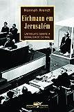 capa de Eichmann em Jerusalém. Um Relato Sobre a Banalidade do Mal