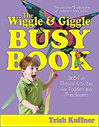 The Wiggle & Giggle Busy Book: 365 Fun, Physical Activities for Toddlers and Preschoolers (Busy Books Book 4)