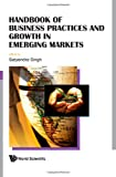Business Practices and Growth in Emerging Markets, Satyendra Singh, 9812791779