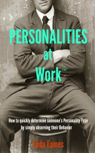 Personalities at Work: How to quickly determine someone's Personality Type by simply observing their behavior (The Business Gearbox Book 1)