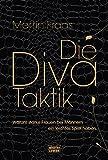 Die Diva-Taktik: Warum starke Frauen bei Männern ein leichtes Spiel haben (Ratgeber. Bastei Lübbe Taschenbücher)