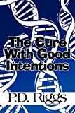 The Cure with Good Intentions, P. D. Riggs, 1451208472