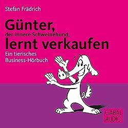 Günter, der innere Schweinehund, lernt verkaufen. Ein tierisches Business-Hörbuch