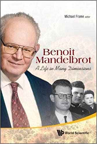 benoit mandelbrot a life in many dimensions fractals and dynamics in mathematics science and the arts theory and applications by michael frame - Michael Frame