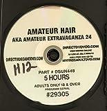 Amateur Hair (AKA Amateur Extravaganza 24) ~ 5 Hours of XXX Adult Entertainment