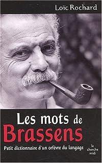 Les mots de Brassens  : petit dictionnaire d'un orfèvre du langage, Rochard, Loïc