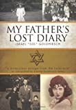 "My Father's Lost Diary, Israel ""Sol"" Goldhirsch, 1479762830"