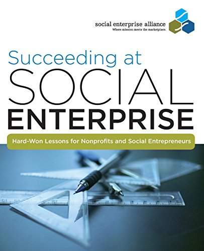 Succeeding at Social Enterprise: Hard-Won Lessons for Nonprofits and Social Entrepreneurs