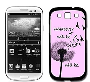 Whatever Will Be Will Be Quote Samsung Galaxy S3 SIII i9300 Case Fits Samsung Galaxy S3 SIII i9300