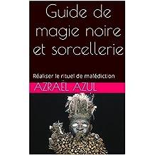 Guide de magie noire et sorcellerie: Réaliser le rituel de malédiction (French Edition)