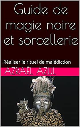 Amazon Com Guide De Magie Noire Et Sorcellerie Realiser Le Rituel De Malediction French Edition Ebook Azul Azrael Kindle Store