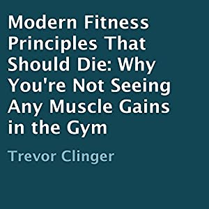 Modern Fitness Principles That Should Die Audiobook