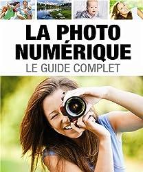 La photo numérique : Le guide complet