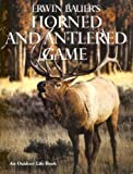 Erwin Bauer's Horned and Antlered Game, Erwin A. Bauer and Peggy Bauer, 0943822734
