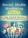 SOCIAL MEDIA MARKETING TOOLKIT: Practical Tips, Tools & Tactics for Marketing Success: (Marketing Tips, Twitter Marketing, Pinterest, LinkedIn and Facebook)