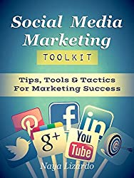SOCIAL MEDIA MARKETING TOOLKIT: Tips, Tools & Tactics for Marketing Success: Marketing Tips for Twitter, YouTube, Pinterest, LinkedIn and Facebook) (English Edition)