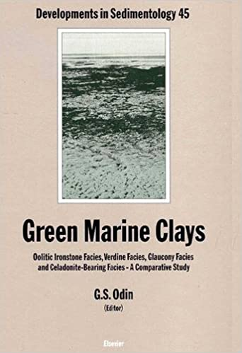 Green Marine Clays: Oolitic Ironstone Facies, Verdine Facies, Glaucony Facies and Celadonite-bearing Facies - A Comparative Study (Developments in Sedimentology)