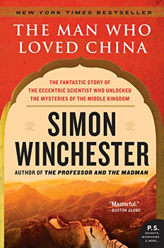 The Man Who Loved China: The Fantastic Story of the Eccentric Scientist Who Unlocked the Mysteries of the Middle Kingdom (P.S.)