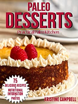 Paleo Desserts: 70 Delicous & Healthy Gluten-free, Sugar-free, Allergy Free, Low carb Dessert Recipes for the Paleo Diet (Includes Nutrition Facts & Photos) (Practical Paleo Cookbook Book 2) by [Campbell, Kristine]