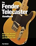 The Fender Telecaster Handbook: How To Buy, Maintain, Set Up, Troubleshoot, and Modify Your Tele