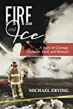 Fire and Ice: A Story of Courage, Devotion, Love, and Betrayal