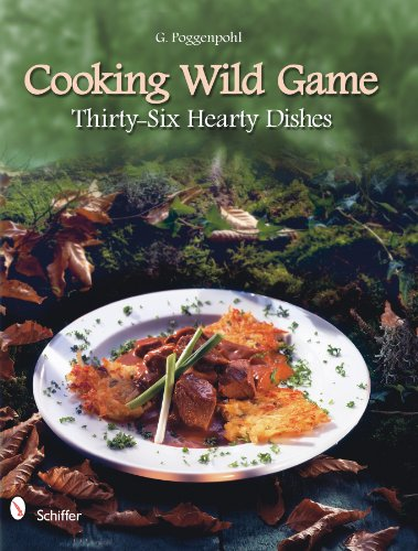 Cooking Wild Game Thirty-Six Hearty Dishes by G. Poggenpohl